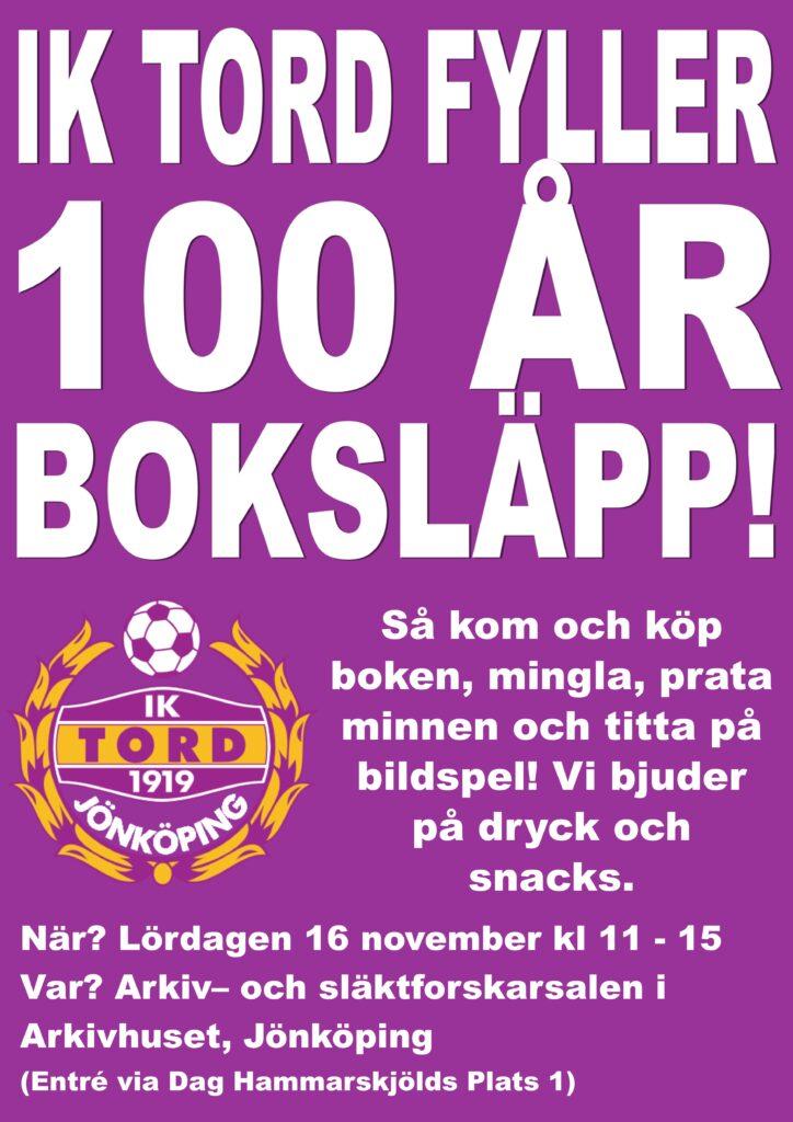 Affisch. Vit text mot lilla botten. IK Tord fyller 100 år. Boksläpp av jubileumsbok lördagen 16 november kl 11-15 i Arkivhusets Forskarsal i Jönköping.